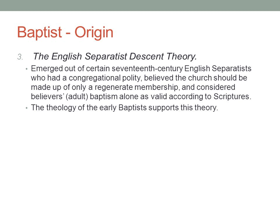 Baptist - Origin The English Separatist Descent Theory.