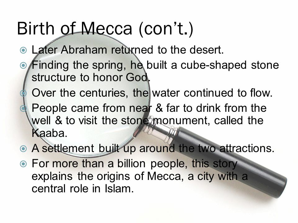 Birth of Mecca (con't.) Later Abraham returned to the desert.