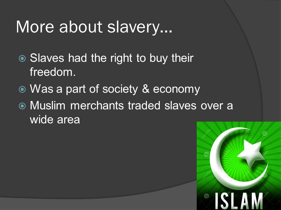 More about slavery… Slaves had the right to buy their freedom.