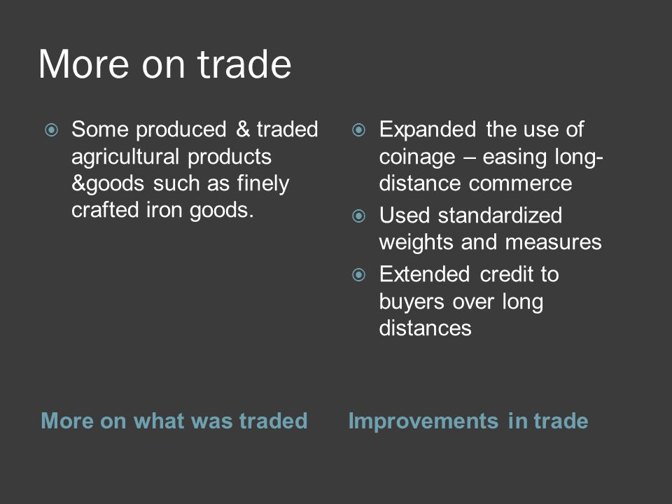 More on trade Some produced & traded agricultural products &goods such as finely crafted iron goods.