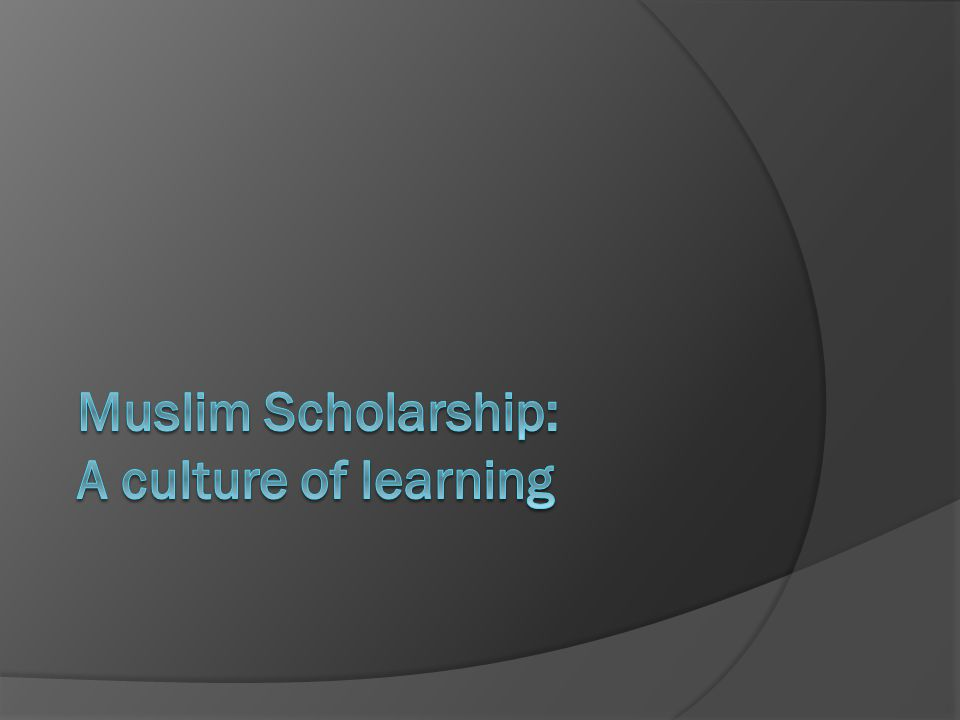 Muslim Scholarship: A culture of learning