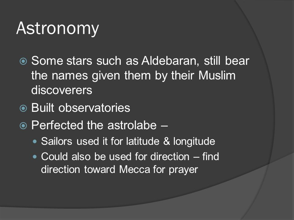 Astronomy Some stars such as Aldebaran, still bear the names given them by their Muslim discoverers.
