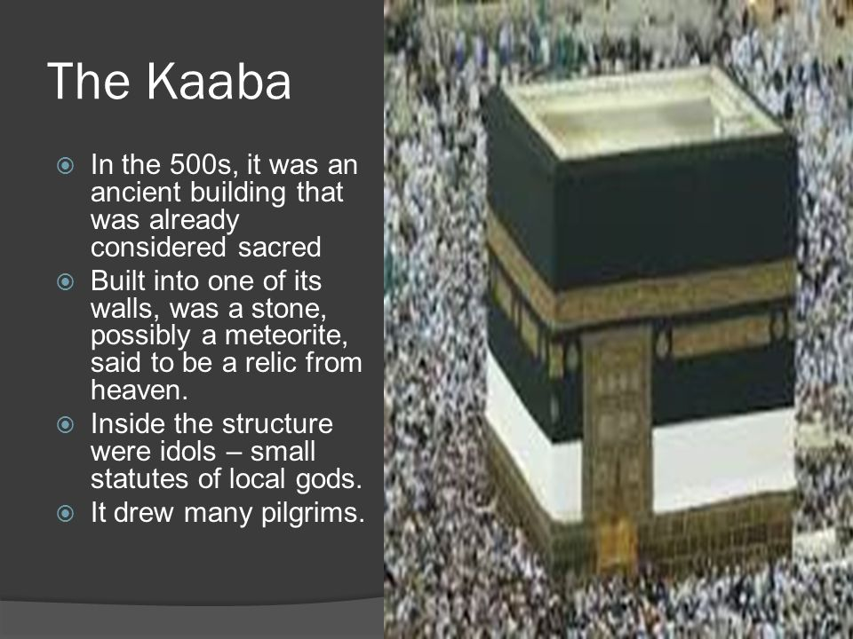 The Kaaba In the 500s, it was an ancient building that was already considered sacred.