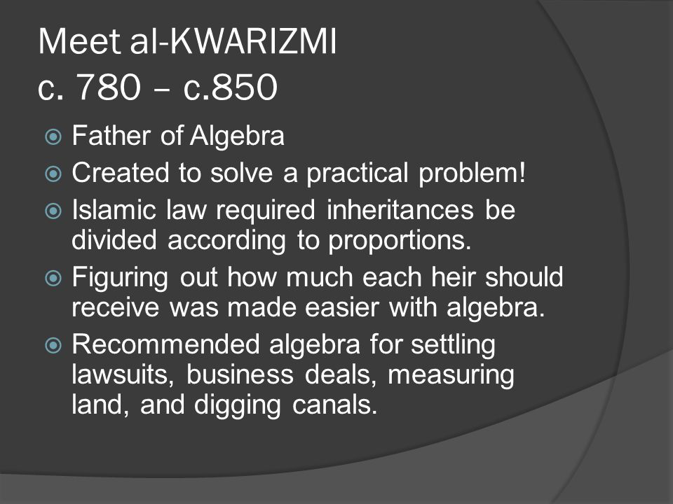 Meet al-KWARIZMI c. 780 – c.850 Father of Algebra