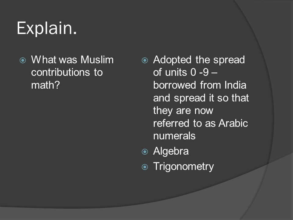 Explain. What was Muslim contributions to math