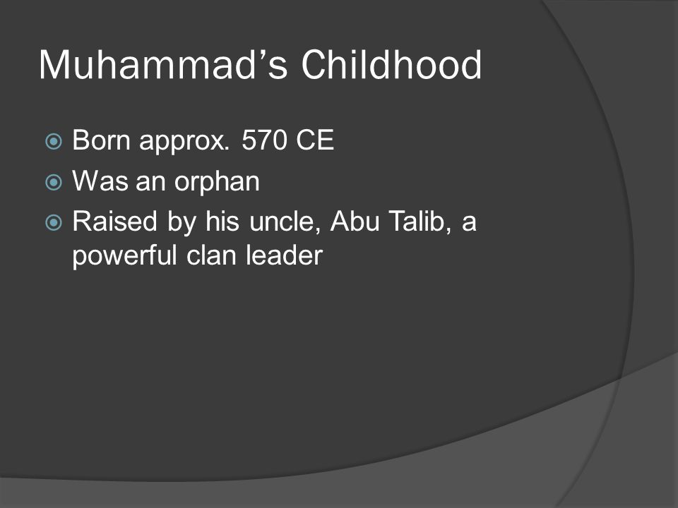 Muhammad's Childhood Born approx. 570 CE Was an orphan