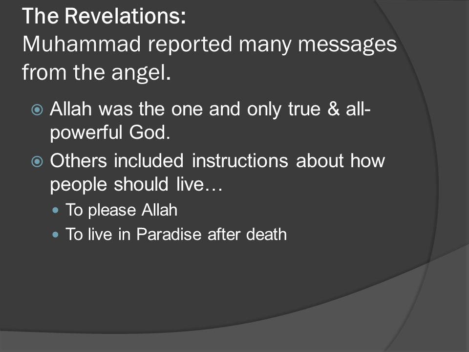 The Revelations: Muhammad reported many messages from the angel.