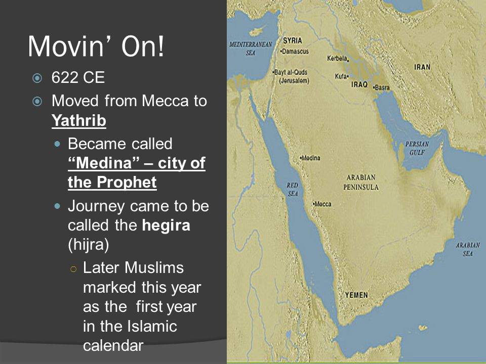 Movin' On! 622 CE Moved from Mecca to Yathrib