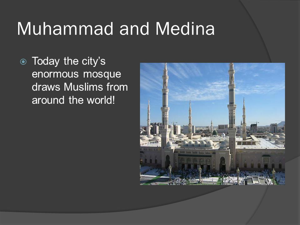 Muhammad and Medina Today the city's enormous mosque draws Muslims from around the world!