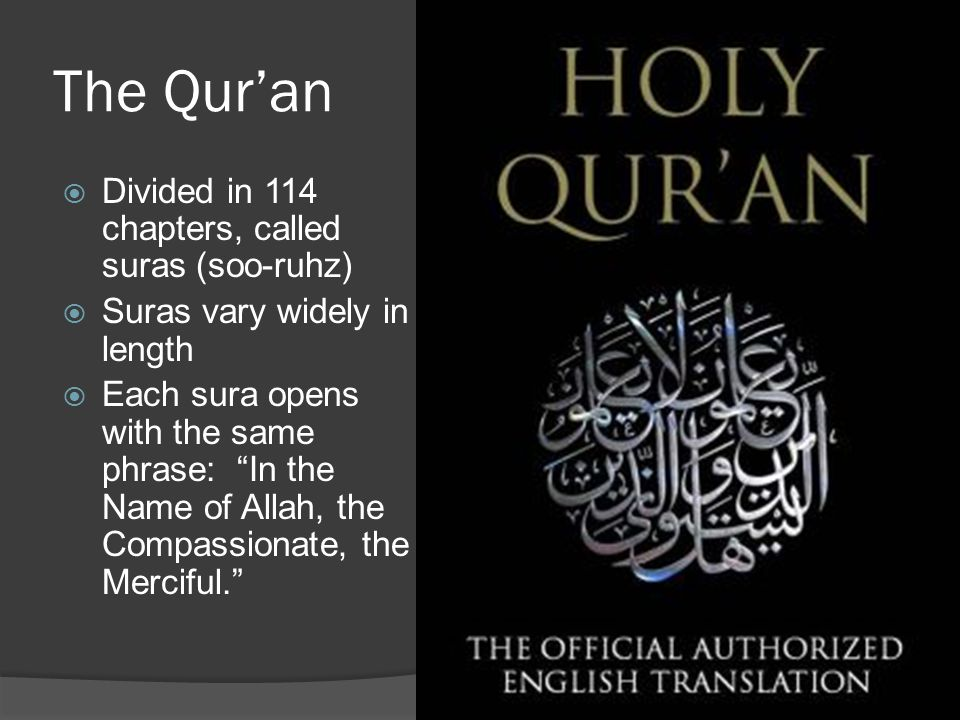 The Qur'an Divided in 114 chapters, called suras (soo-ruhz)