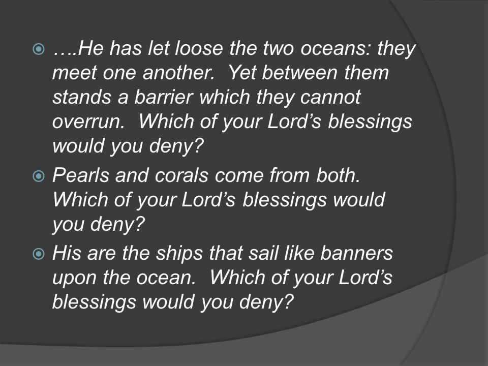 …. He has let loose the two oceans: they meet one another