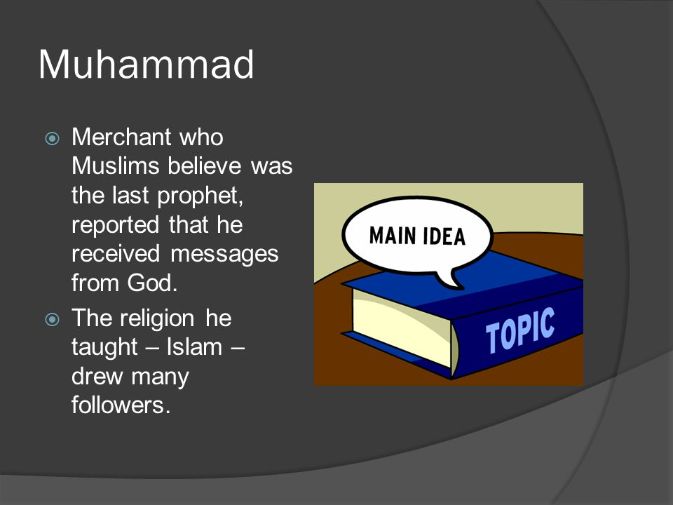 Muhammad Merchant who Muslims believe was the last prophet, reported that he received messages from God.
