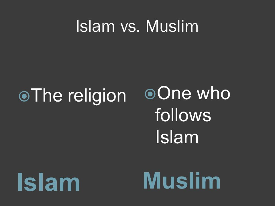 Islam vs. Muslim One who follows Islam The religion Islam Muslim