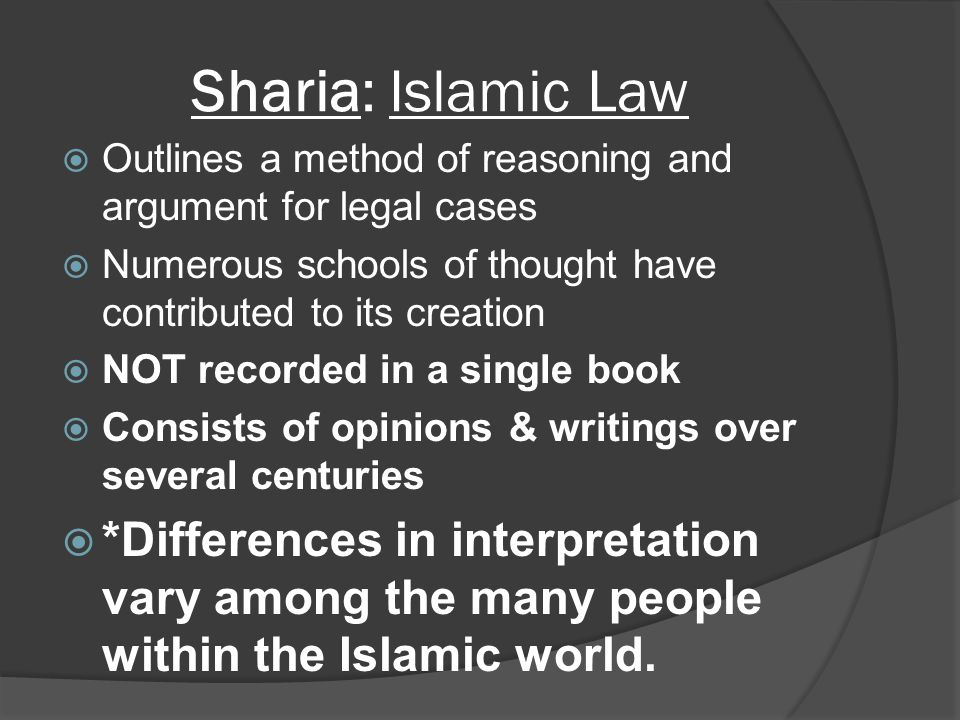 Sharia: Islamic Law Outlines a method of reasoning and argument for legal cases. Numerous schools of thought have contributed to its creation.