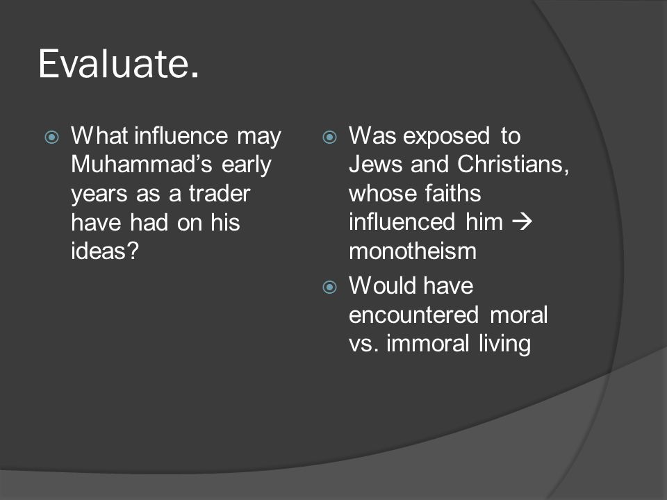 Evaluate. What influence may Muhammad's early years as a trader have had on his ideas