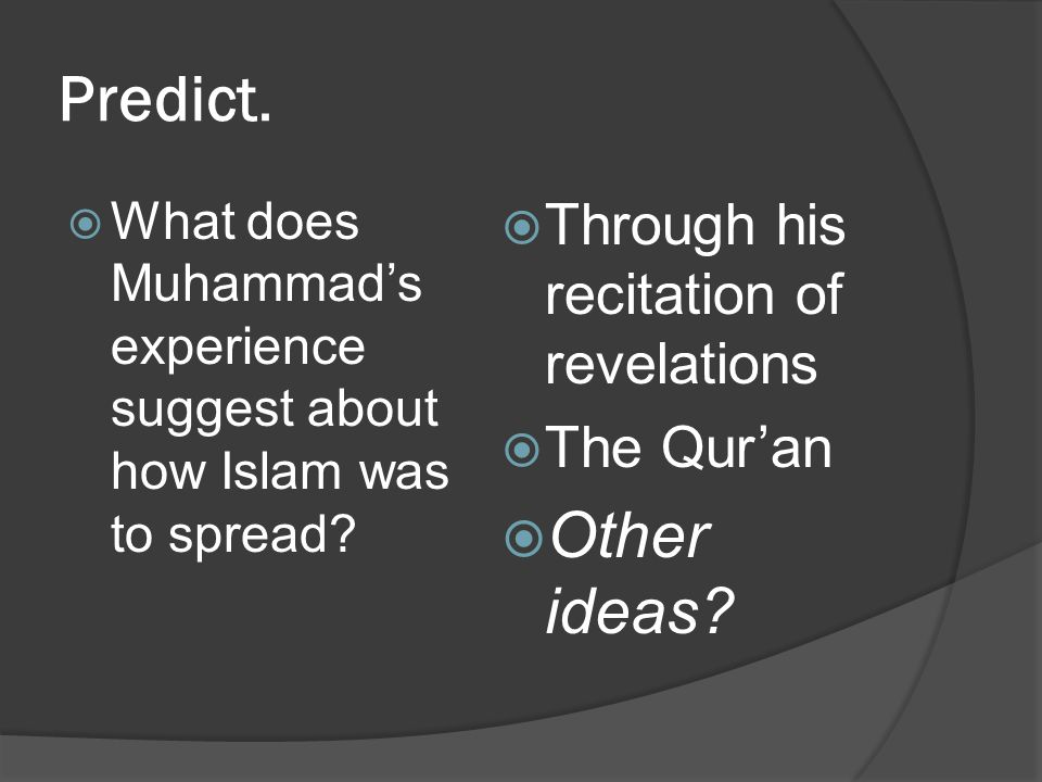 Predict. Other ideas Through his recitation of revelations The Qur'an