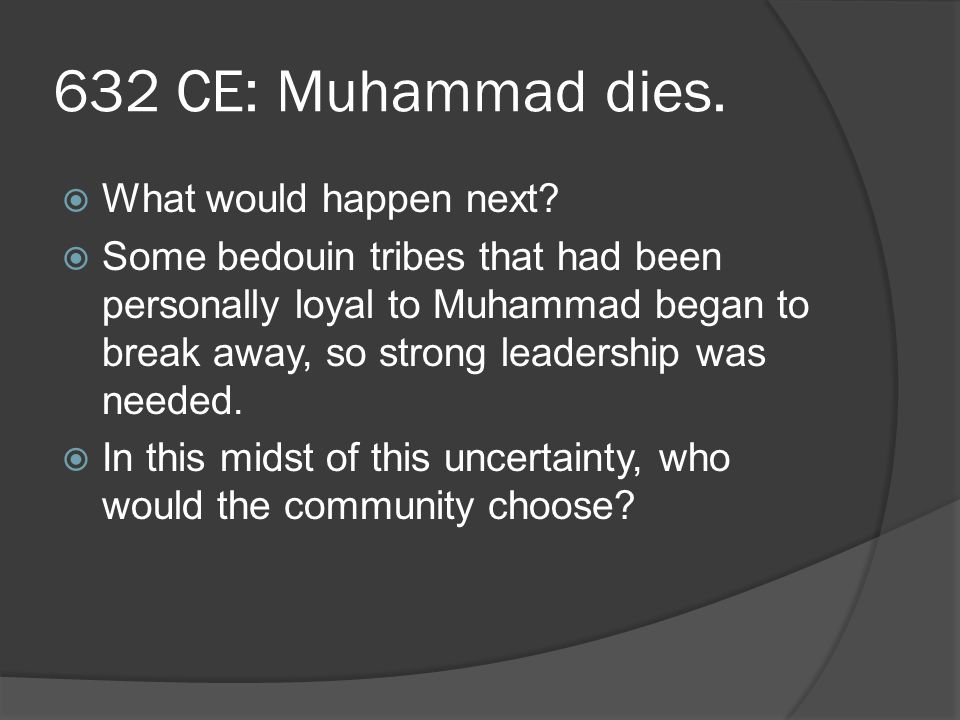 632 CE: Muhammad dies. What would happen next