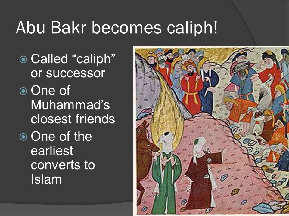 Abu Bakr becomes caliph!