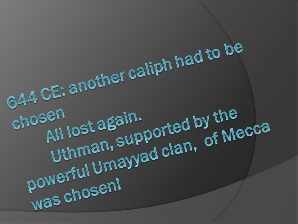 644 CE: another caliph had to be chosen. Ali lost again
