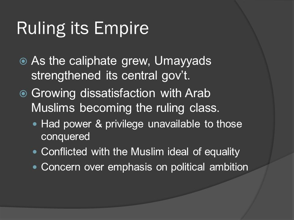 Ruling its Empire As the caliphate grew, Umayyads strengthened its central gov't.