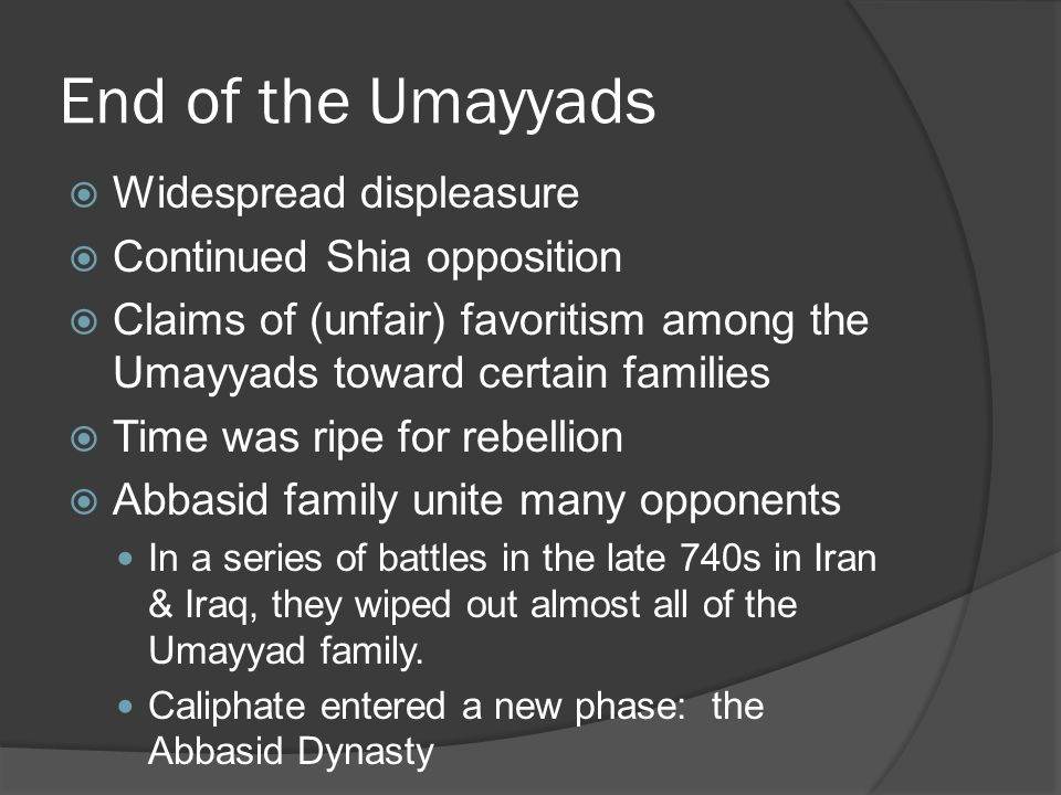 End of the Umayyads Widespread displeasure Continued Shia opposition