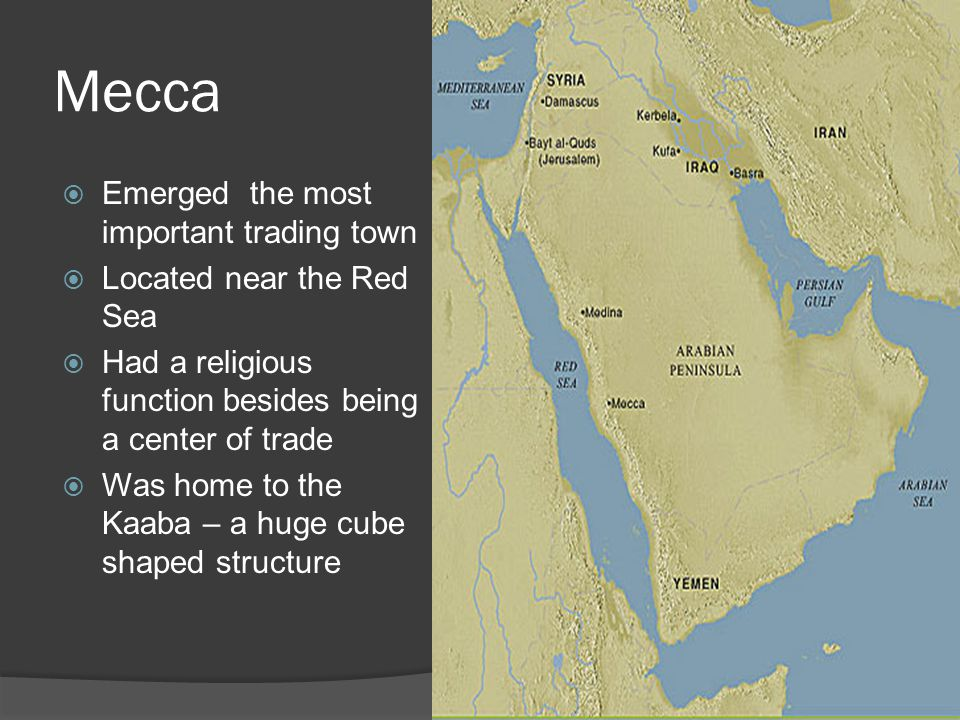 Mecca Emerged the most important trading town Located near the Red Sea