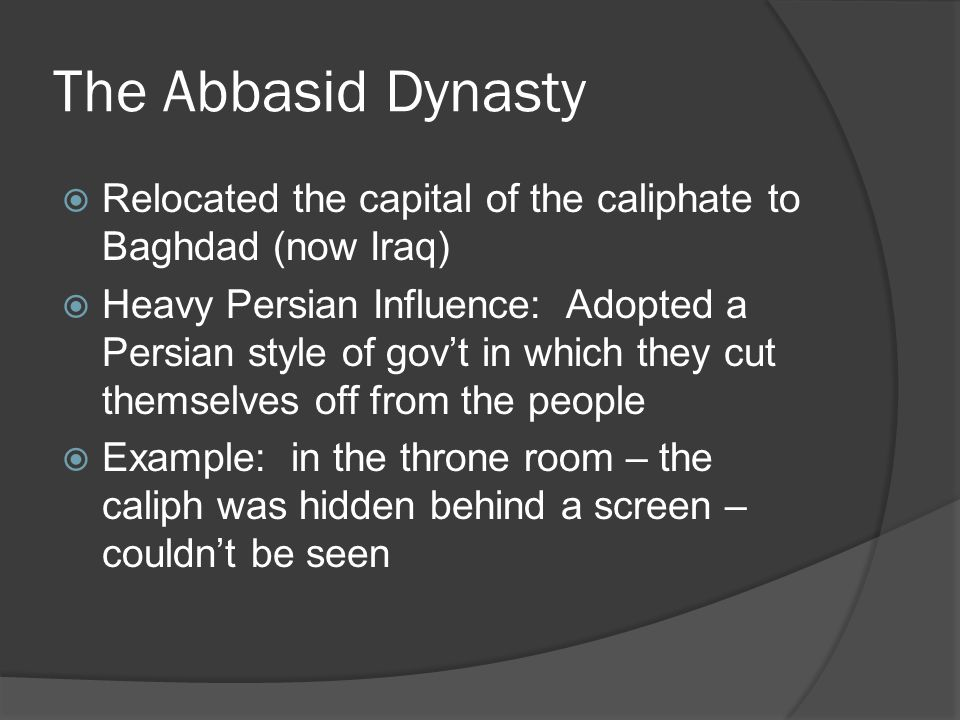 The Abbasid Dynasty Relocated the capital of the caliphate to Baghdad (now Iraq)
