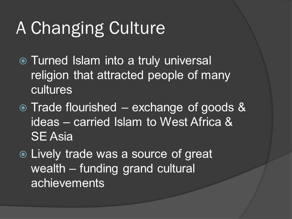 A Changing Culture Turned Islam into a truly universal religion that attracted people of many cultures.