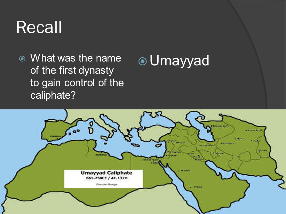 Recall What was the name of the first dynasty to gain control of the caliphate Umayyad