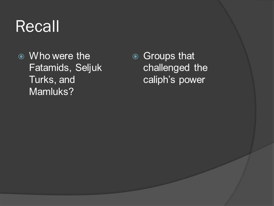 Recall Who were the Fatamids, Seljuk Turks, and Mamluks