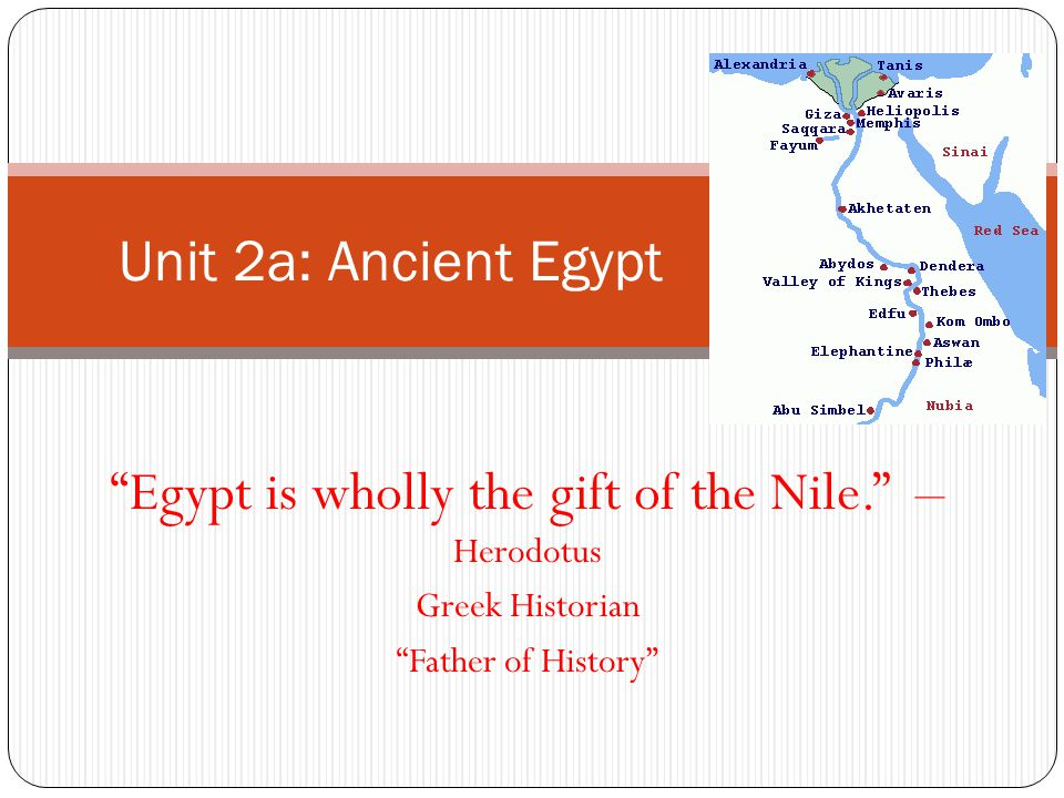 Egypt is wholly the gift of the Nile. – Herodotus