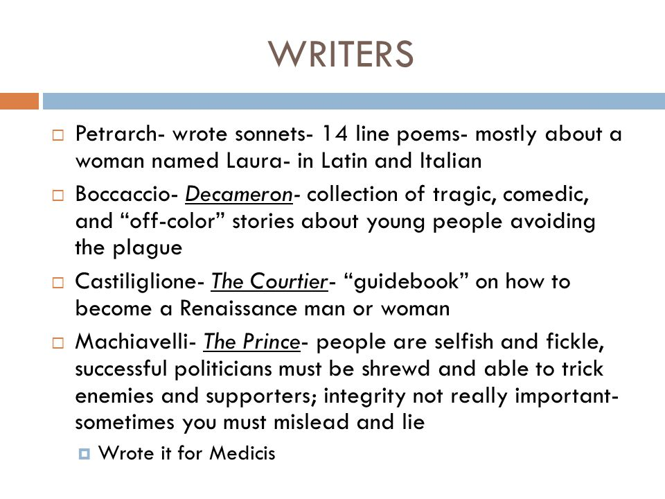 WRITERS Petrarch- wrote sonnets- 14 line poems- mostly about a woman named Laura- in Latin and Italian.