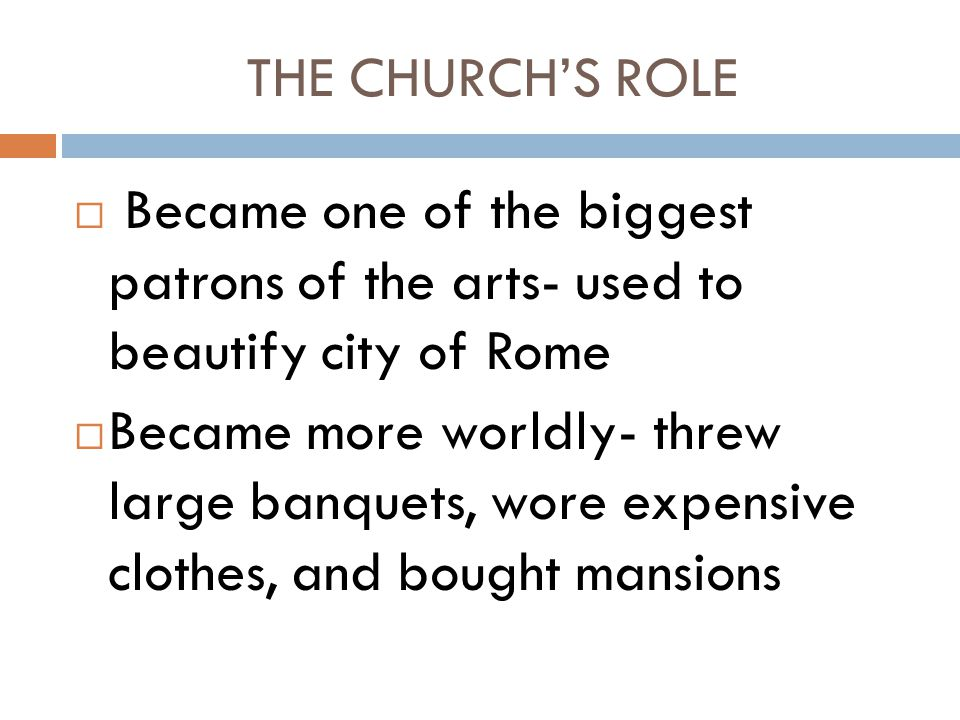 THE CHURCH'S ROLE Became one of the biggest patrons of the arts- used to beautify city of Rome.