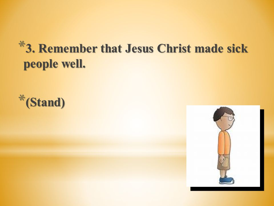 3. Remember that Jesus Christ made sick people well.