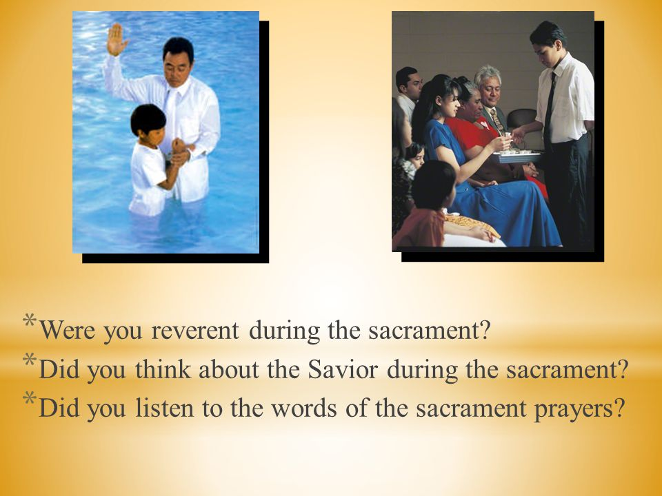 Were you reverent during the sacrament