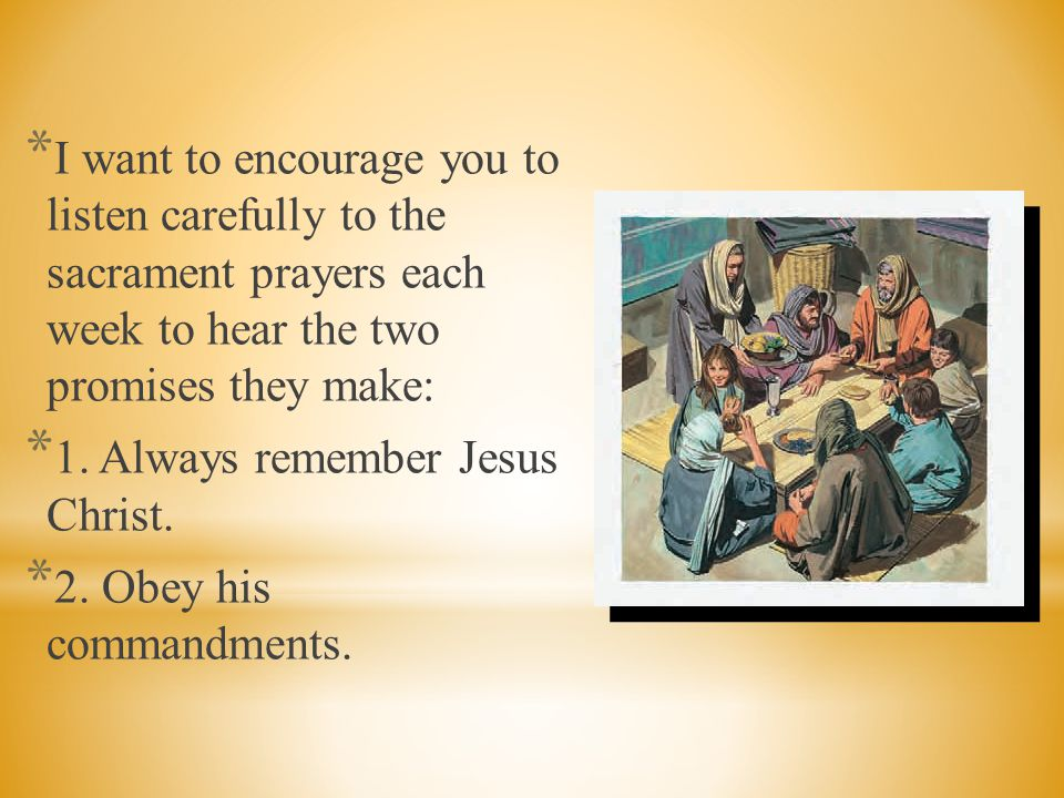 I want to encourage you to listen carefully to the sacrament prayers each week to hear the two promises they make: