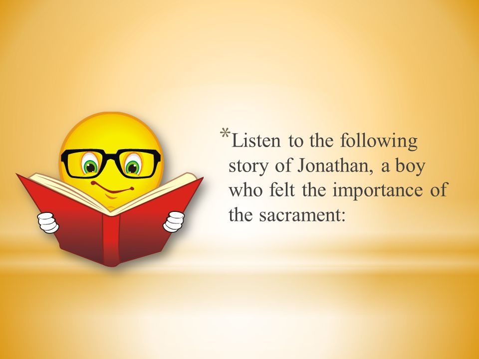 Listen to the following story of Jonathan, a boy who felt the importance of the sacrament: