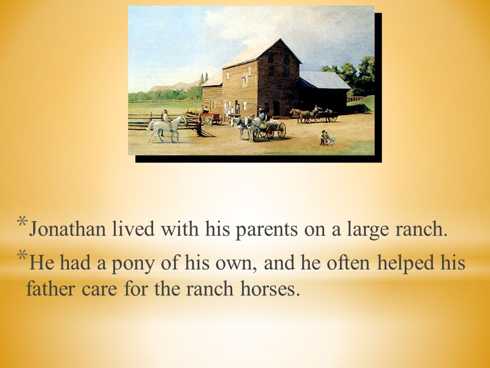 Jonathan lived with his parents on a large ranch.