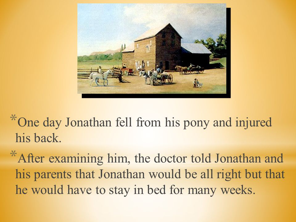 One day Jonathan fell from his pony and injured his back.