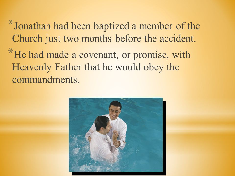 Jonathan had been baptized a member of the Church just two months before the accident.