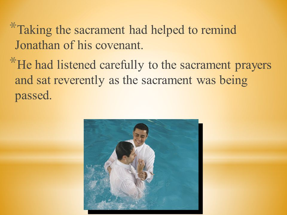 Taking the sacrament had helped to remind Jonathan of his covenant.