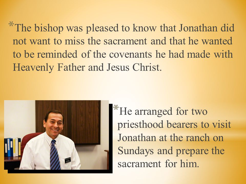 The bishop was pleased to know that Jonathan did not want to miss the sacrament and that he wanted to be reminded of the covenants he had made with Heavenly Father and Jesus Christ.
