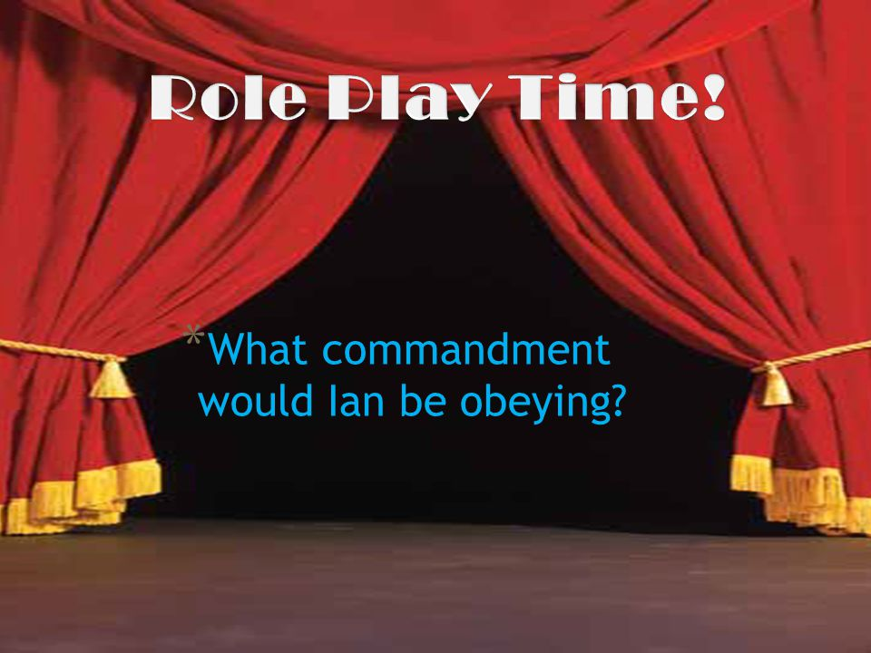 Role Play Time! What commandment would Ian be obeying