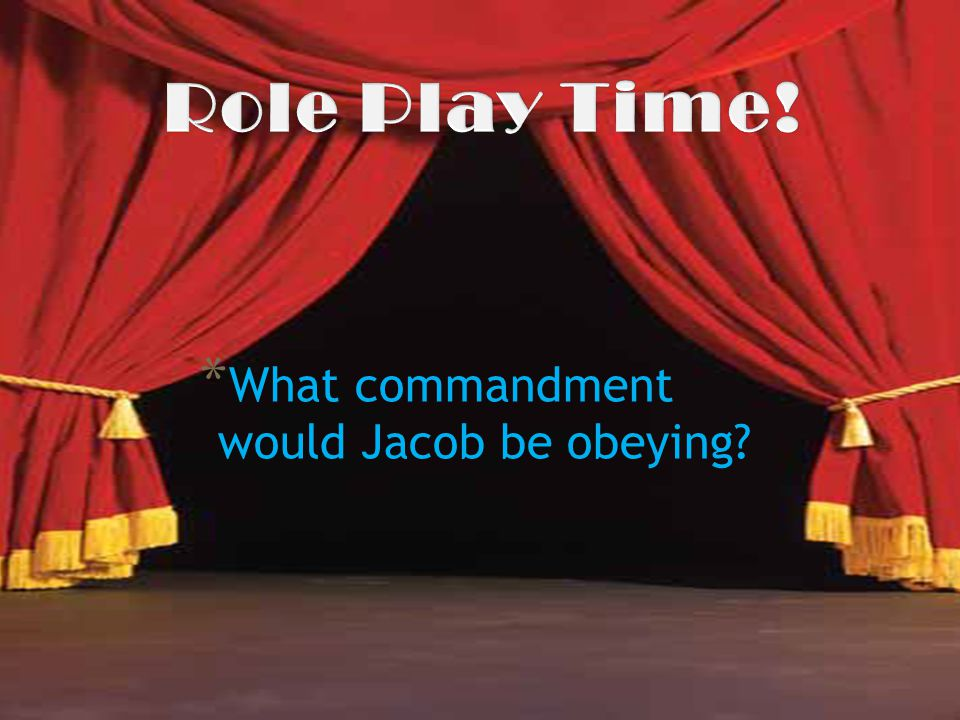 Role Play Time! What commandment would Jacob be obeying