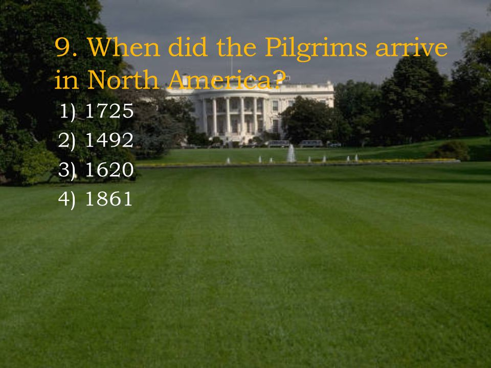 9. When did the Pilgrims arrive in North America