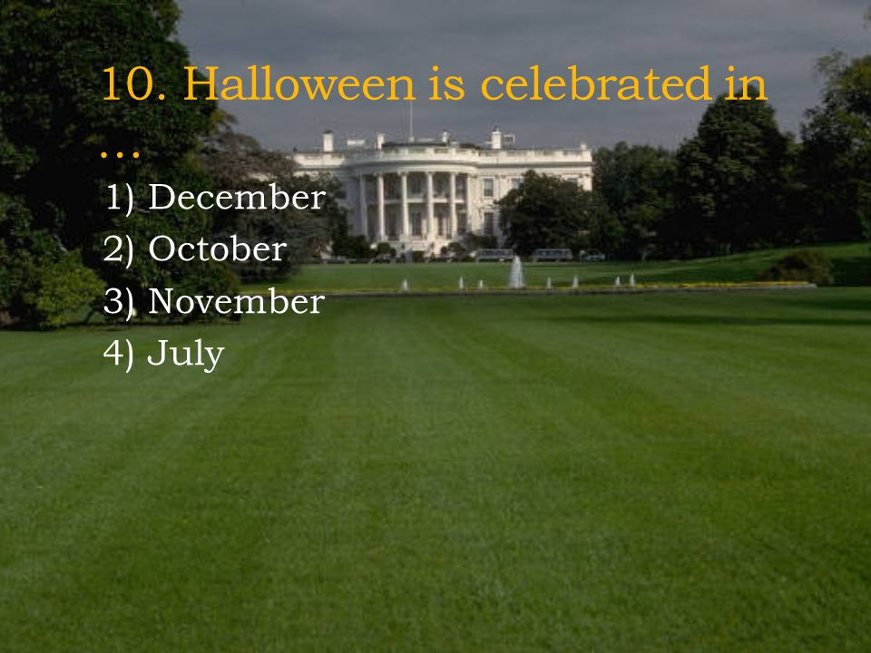 10. Halloween is celebrated in …