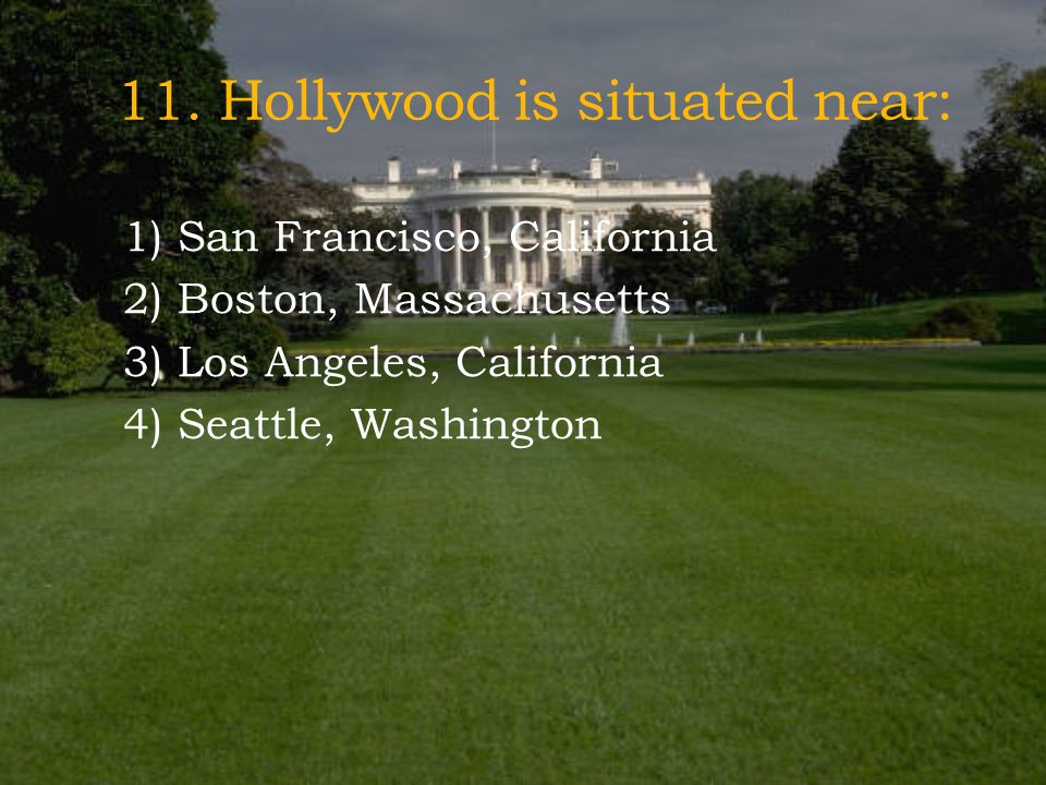 11. Hollywood is situated near: