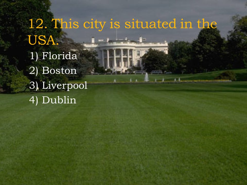 12. This city is situated in the USA.