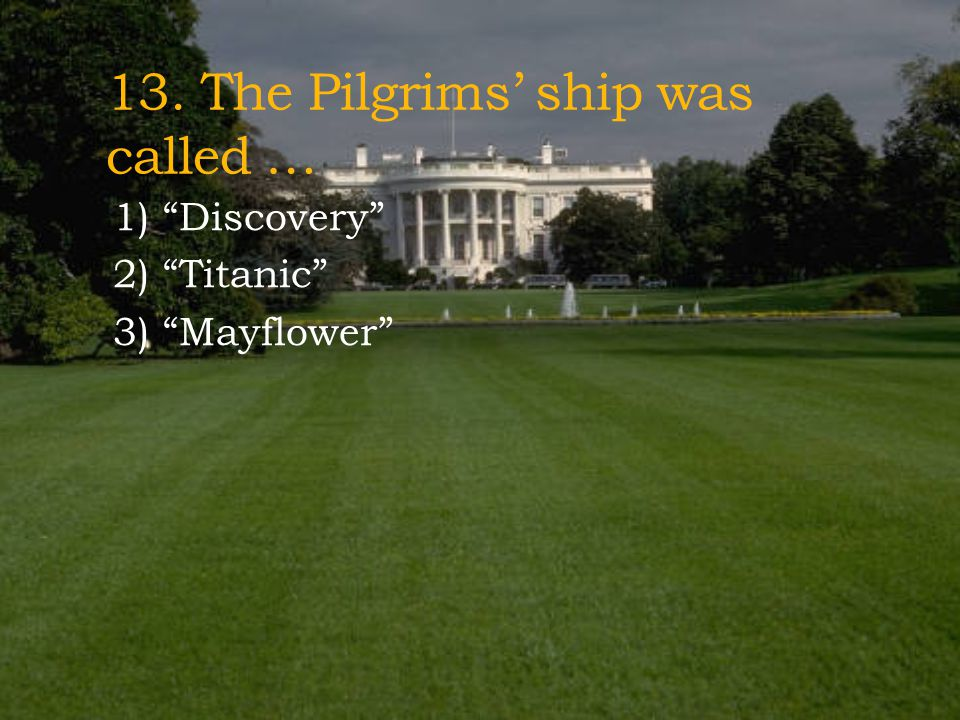 13. The Pilgrims' ship was called …