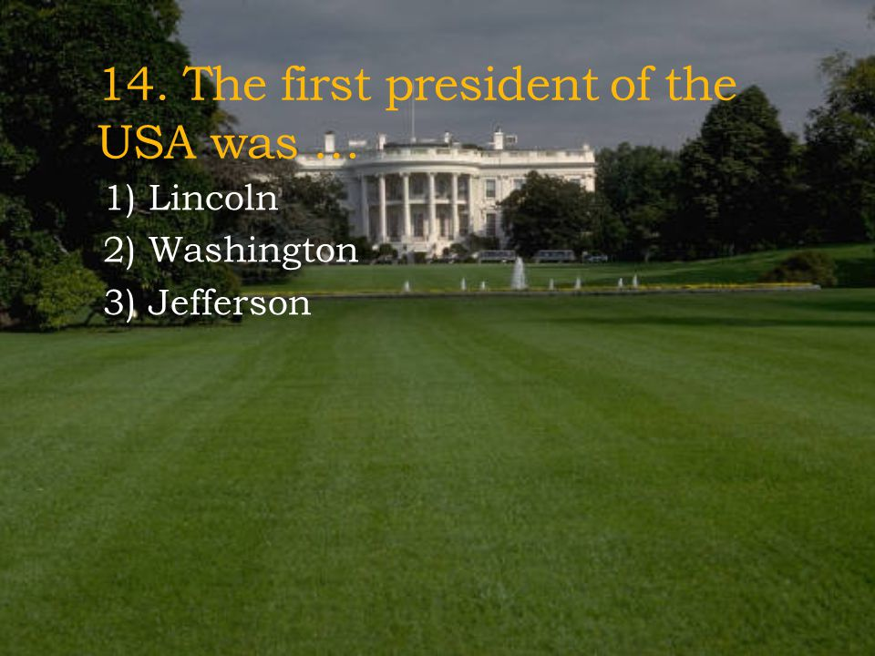 14. The first president of the USA was …